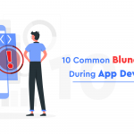 10 Common Blunders To Avoid During App Development