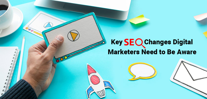 Key SEO Changes Digital Marketers Need to Be Aware of in 2021