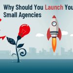 Why Should you Launch your Startup with Small Agencies?