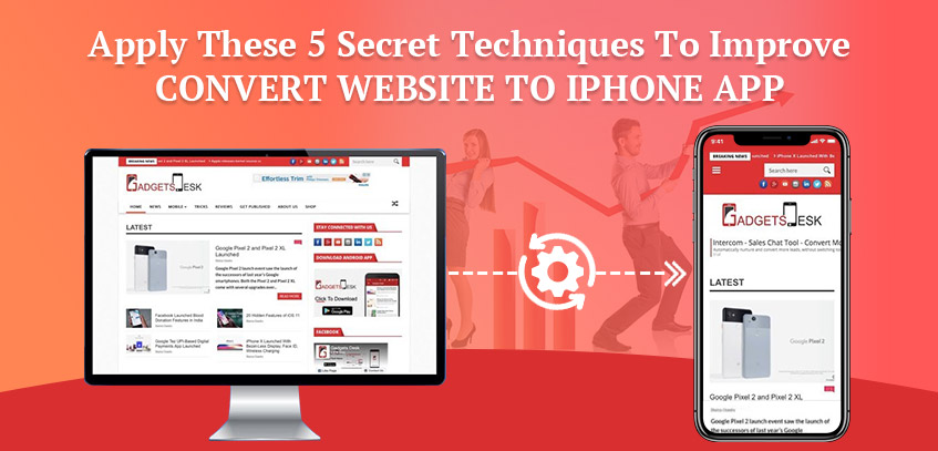 Apply These 5 Secret Techniques To Improve CONVERT WEBSITE TO IPHONE APP