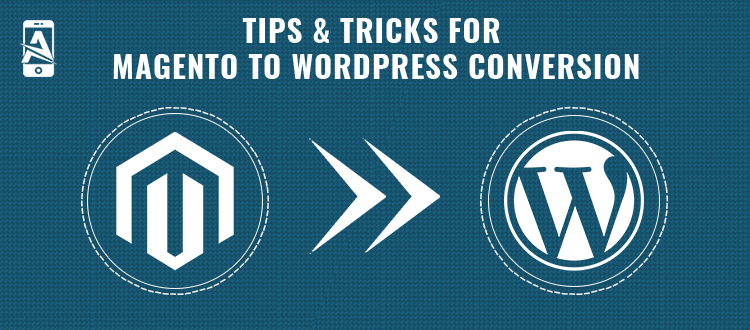 Incredible Tips & Tricks for Magento to WordPress Conversion