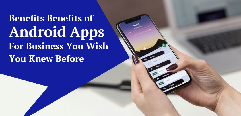 Benefits of Android Apps For Business You Wish You Knew Before
