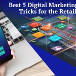 Best 5 Digital Marketing Tips and Tricks for the Retail Sector