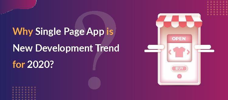 Why Single Page App is New Development Trend in 2020
