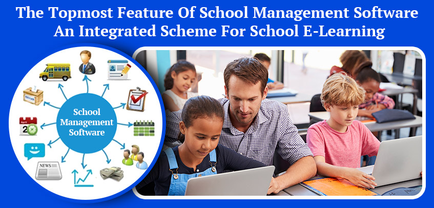 The Topmost Feature Of School Management Software An Integrated Scheme For School E-Learning