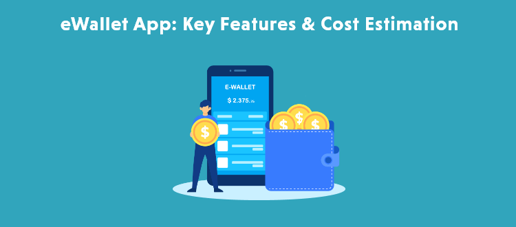 eWallet Mobile App Development: Key Features and Cost Estimation
