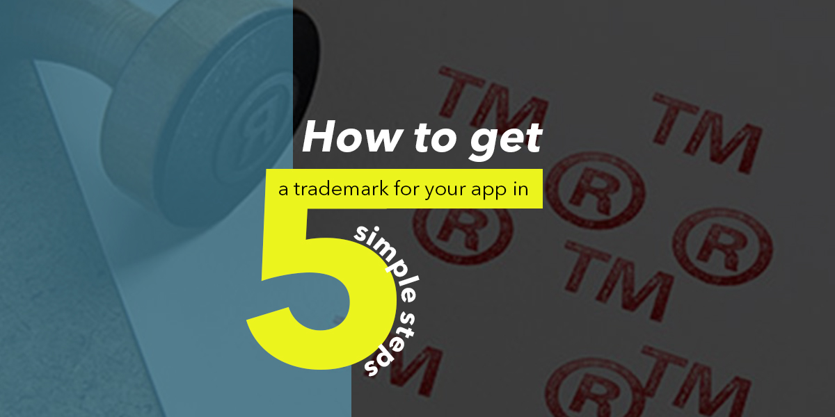 How to Get a Trademark For Your App in 5 Simple Steps?