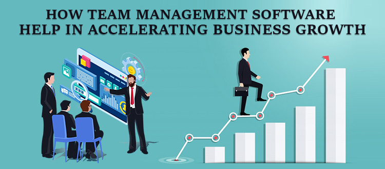 How Team Management Software Help in Accelerating Business Growth?