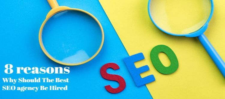 8 Reasons Why Should the Best SEO Agency Be Hired