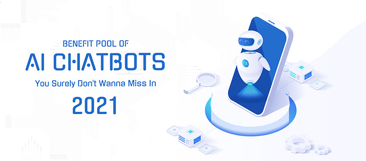Benefit Pool of AI Chatbots You Surely Don't Wanna Miss in 2021