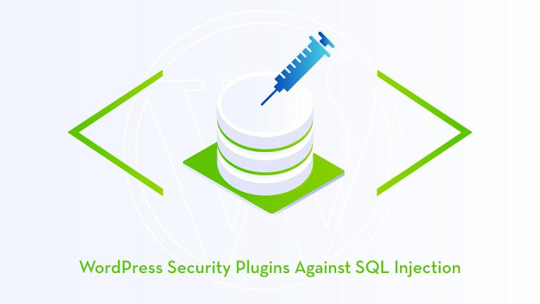 7 WordPress Security Plugins You Must Try to Protect Against  SQL Injection Attacks