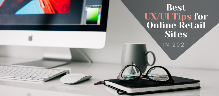 Best UX/UI Tips for Online Retail Sites in 2021
