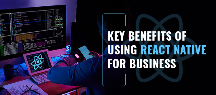 Key Benefits of Using React Native for Business