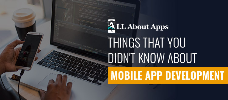7 Things That You Didn't Know About Mobile App Development