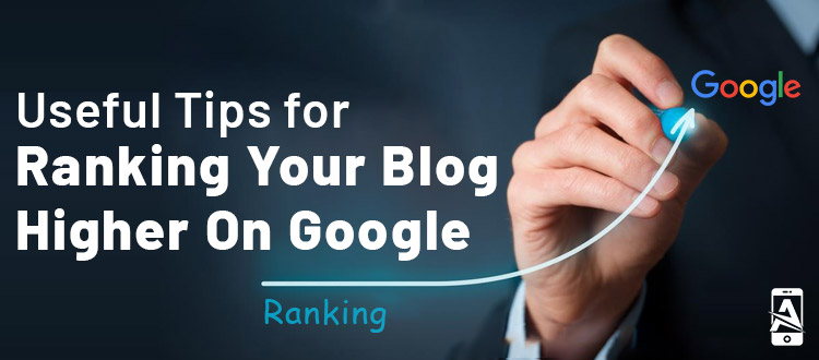 8 Insanely Useful Tips for Ranking Your Blog Higher on Google