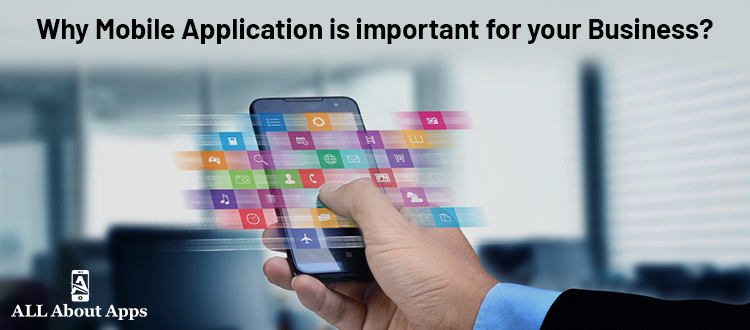 4 Reasons Why Mobile Application is Important for Your Business