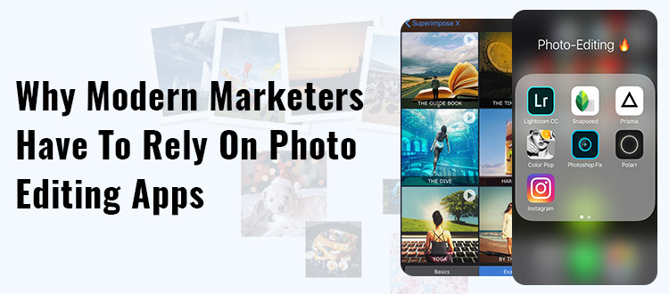 Why Modern Marketers Have to Rely on Photo Editing Apps