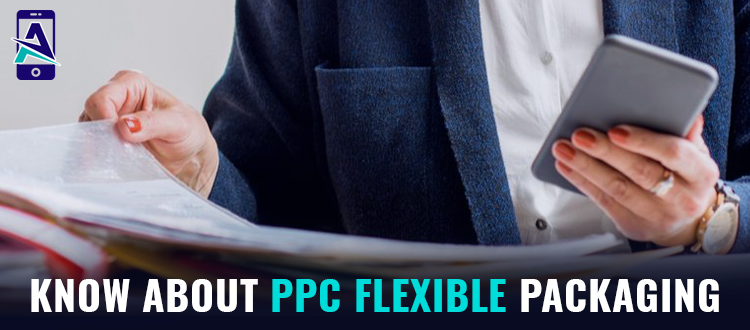 All You Need to Know About PPC Flexible Packaging