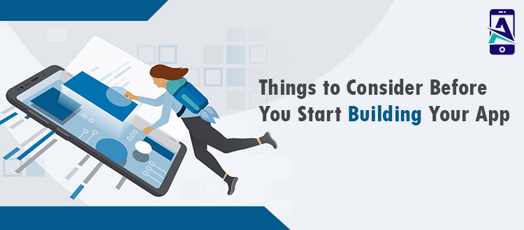 7 Things to Consider Before You Start Building Your App