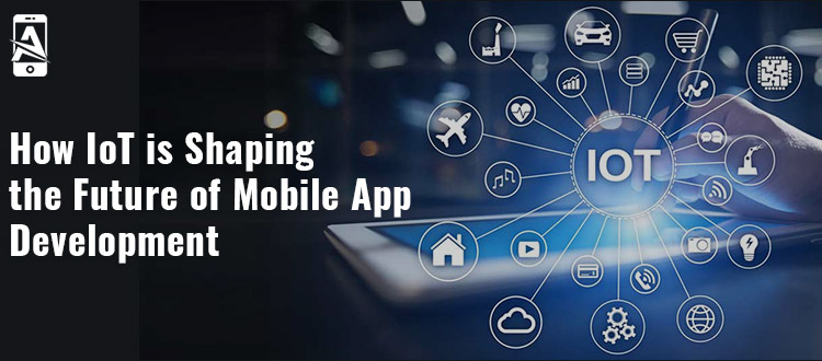 How IoT is Shaping the Future of Mobile App Development?