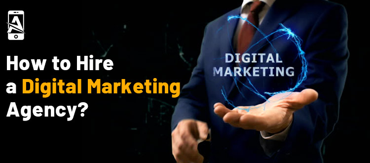 How to Hire a Digital Marketing Agency?