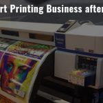 How to Start Printing Business after Covid 19?