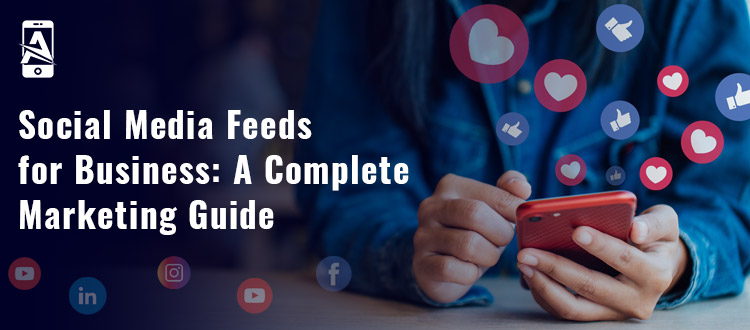 Social Media Feeds for Business: A Complete Marketing Guide