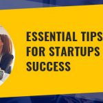 7 Essential Business Tips for Startups to Get Success in 2021