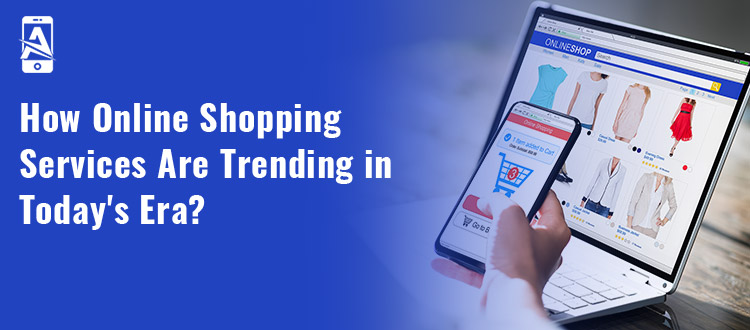 How Online Shopping Services are Trending in Today's Era?