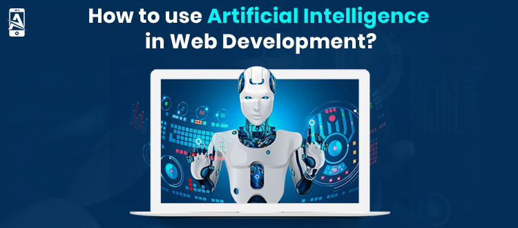 How to Use Artificial Intelligence in Web Development?