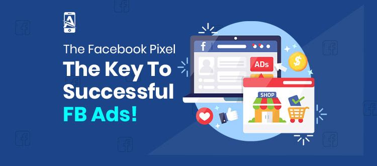The Facebook Pixel-The Key To Successful FB Ads in 2021!