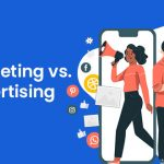 Marketing and Advertising: Know Which is Better for Your Small Business