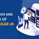A Complete Guide to Understand the Pros and Cons of AngularJS