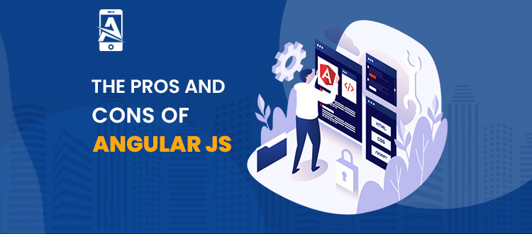 A Complete Guide to Understanding the Pros and Cons of AngularJS