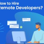 How to Hire Online Remote Developers in 2021? A Definitive Guide